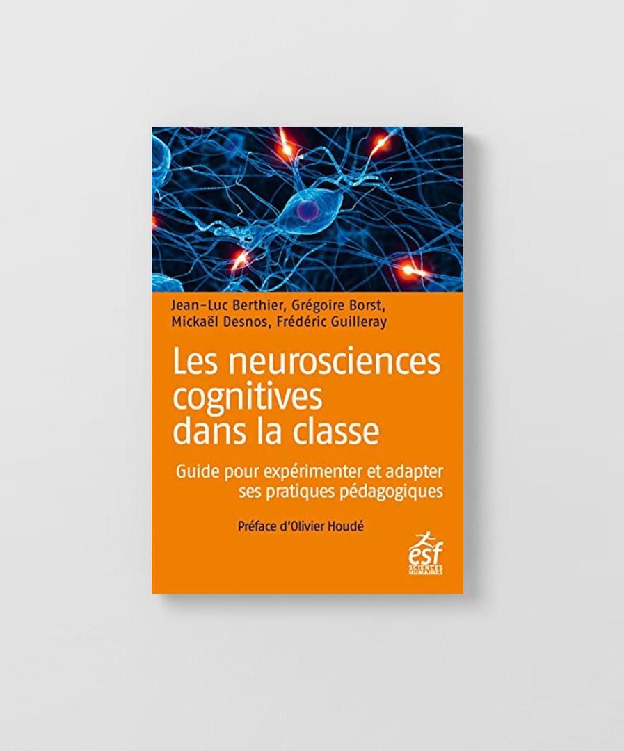 Les neurosciences cognitives dans la classe : un ouvrage écrit par Jean-Luc Berthier, Grégoire Borst, Mickaël Desnos et Frédéric Guilleray